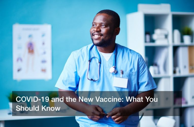 COVID-19 and the New Vaccine: What You Should Know