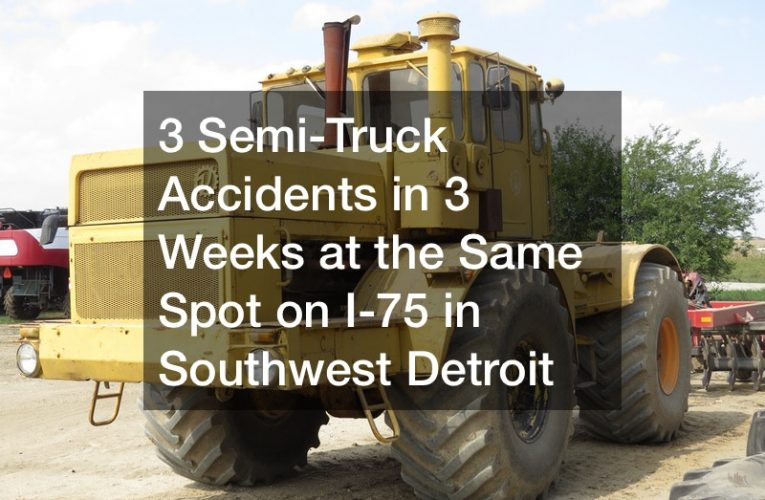 3 Semi-Truck Accidents in 3 Weeks at the Same Spot on I-75 in Southwest Detroit
